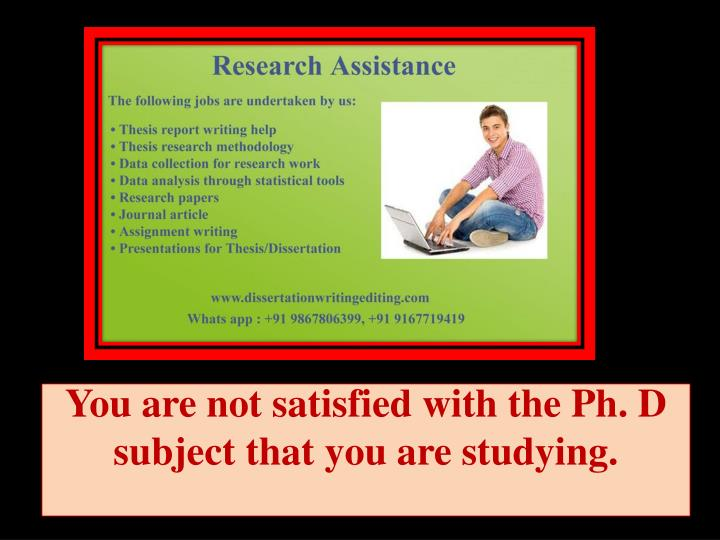you are not satisfied with the ph d subject that you are studying