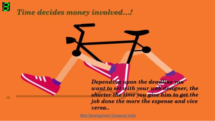 Time decides money involved…!