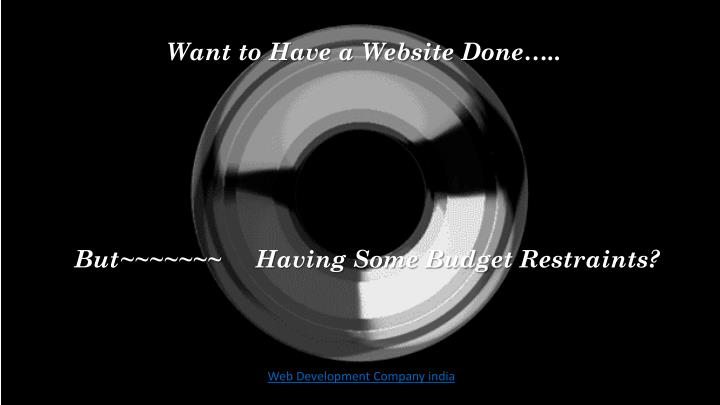 Want to have a website done but having some budget restraints