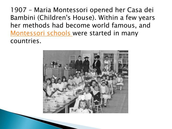 1907 – Maria Montessori opened