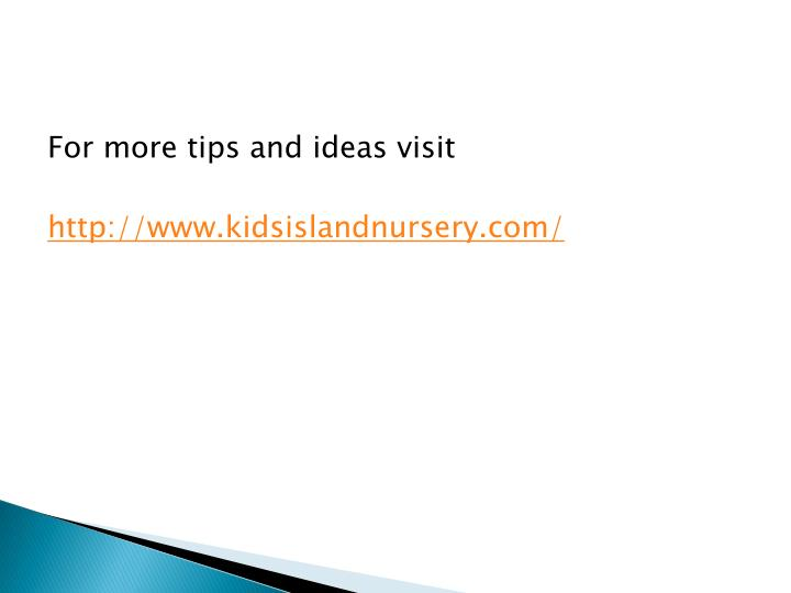 For more tips and ideas visit