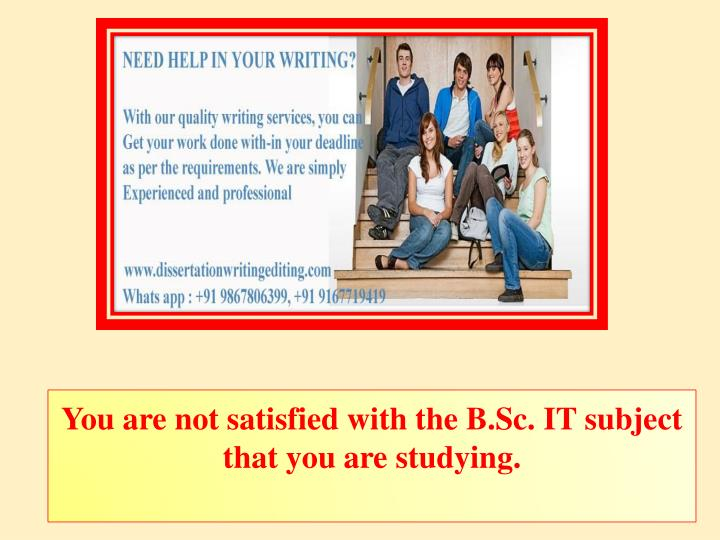 you are not satisfied with the b sc it subject that you are studying