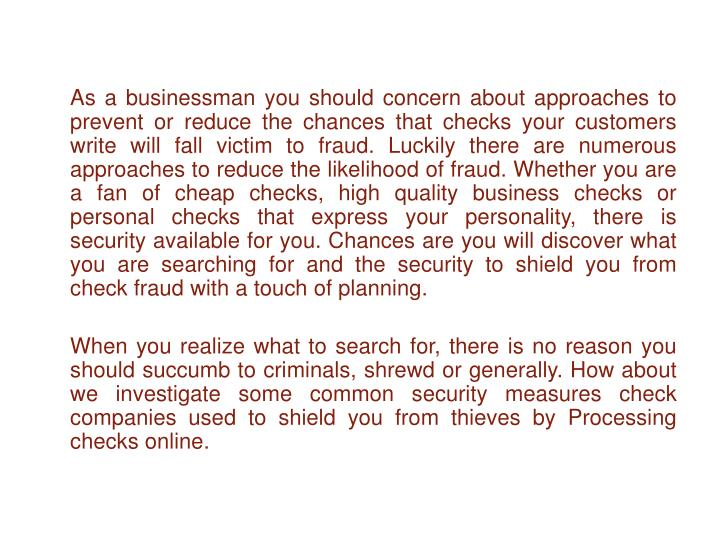As a businessman you should concern about approaches to prevent or reduce the chances that checks yo...
