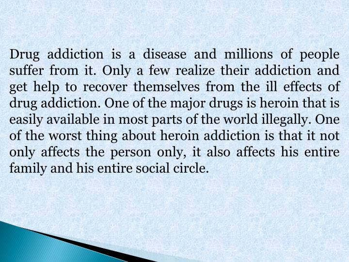 Drug addiction is a disease and millions of people suffer from it. Only a few realize their addictio...