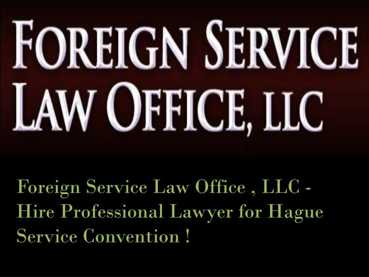 foreign service law office llc hire professional lawyer for hague service convention n.