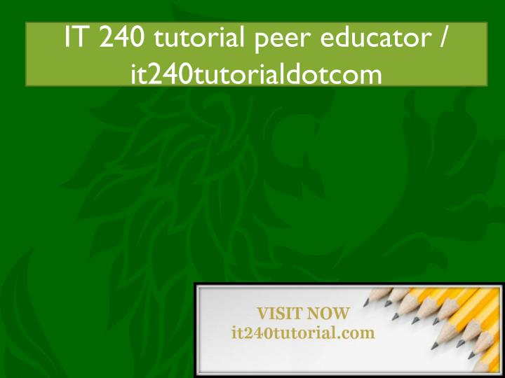it 240 tutorial peer educator acc455tutorsdotcom