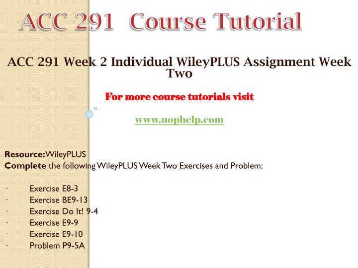 acc 291 week 2 dqs and Acc 227 week 5 dqs acc 291 week 2 individual wileyplus quality study notes and tutorials to the students of acc 291 week 1 wileyplus assignment new.