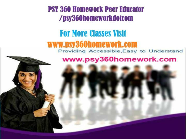 psy 360 homework peer educator psy360homeworkdotcom n.