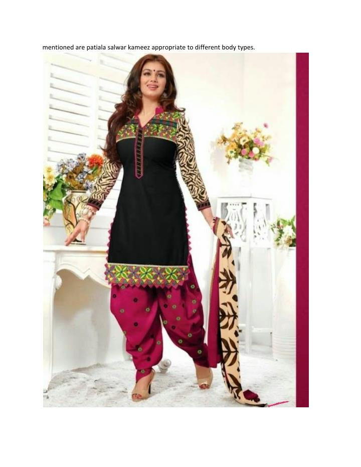 Mentioned are patiala salwar kameez appropriate to different body types.