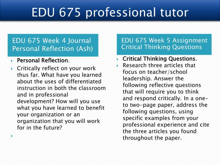 edu 675 week 4 journal personal This pack of edu 675 week 4 journal personal reflection includes: critically reflect on your work thus far what have you learned about the uses of differentiated instruction in both the classroom and in professional development.
