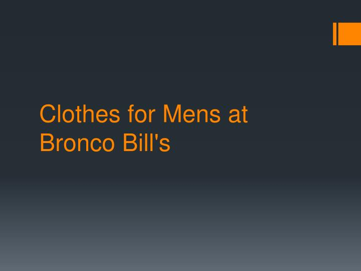 clothes for mens at bronco bill s n.
