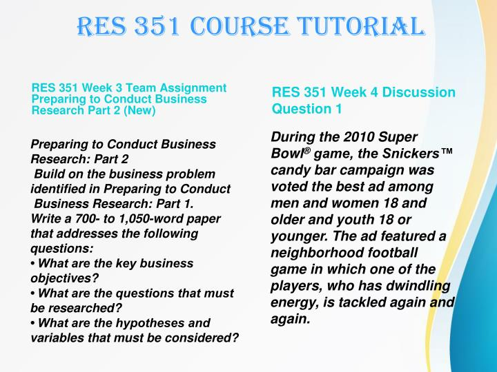 res 351 week 3 Res 351 week 3 preparing to conduct business research, part 1.