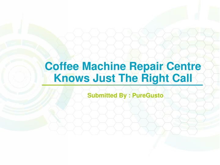 Coffee machine repair centre knows just the right call
