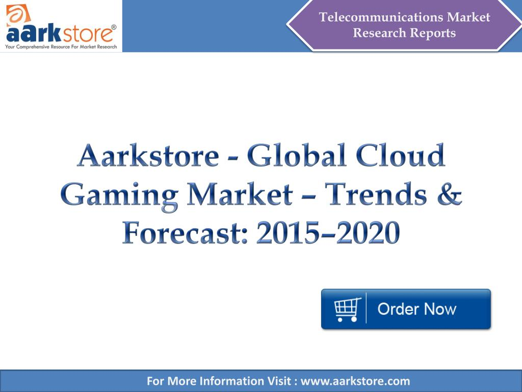 Gaming Trends 2020.Ppt Aarkstore Global Cloud Gaming Market Trends
