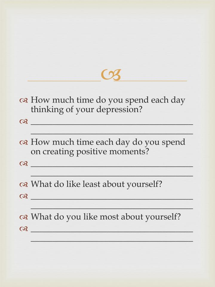 How much time do you spend each day thinking of your depression?