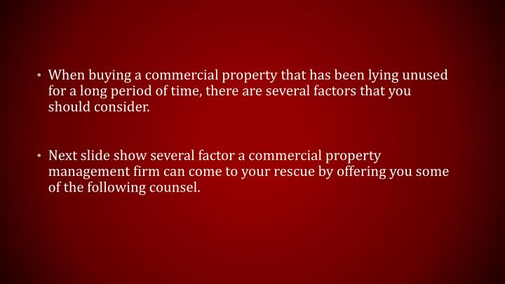 When buying a commercial property that has been lying unused for a long period of time, there are se...