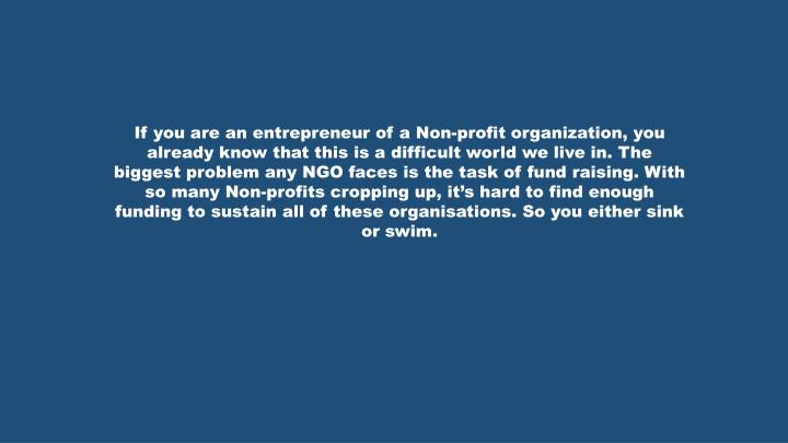 If you are an entrepreneur of a Non-profit organization, you already know that this is a difficult w...