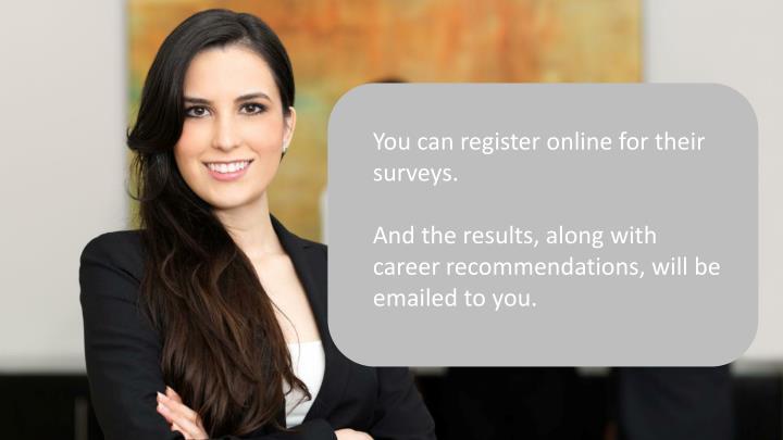 You can register online for their surveys.