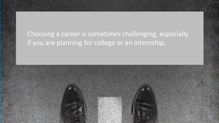 Choosing a career is sometimes challenging, especially if you are planning for college or an interns...