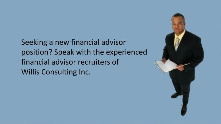 Seeking a new financial advisor position? Speak with the experienced financial advisor recruiters of