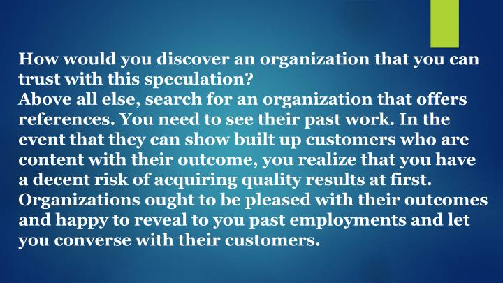 How would you discover an organization that you can trust with this speculation?