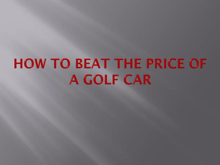 how to beat the price of a golf car n.