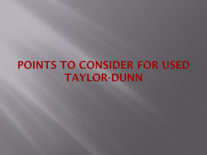 points to consider for used taylor dunn n.