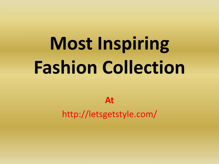 Most Inspiring Fashion Collection