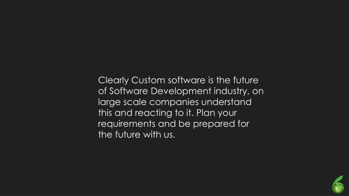 Clearly Custom software is the future