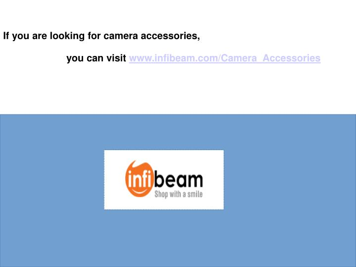 If you are looking for camera accessories,