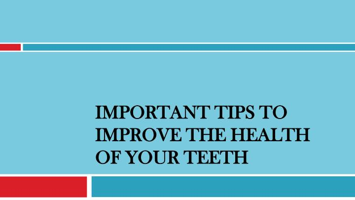 important tips to improve the health of your teeth n.
