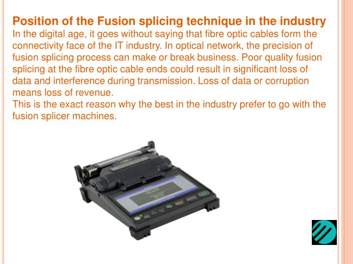 Position of the Fusion splicing technique in the industry