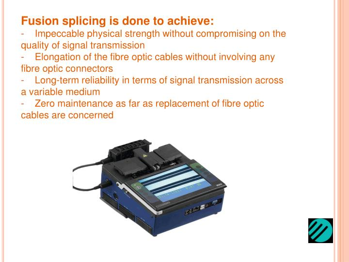 Fusion splicing is done to achieve: