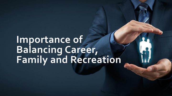 importance of balancing career family and recreation n.
