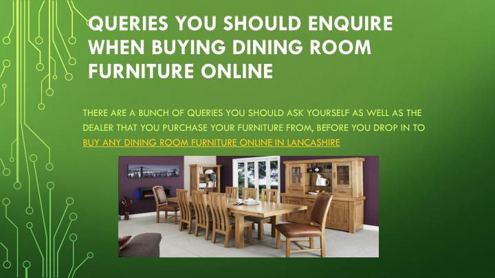 Ppt queries you should enquire when buying dining room for Purchase furniture online