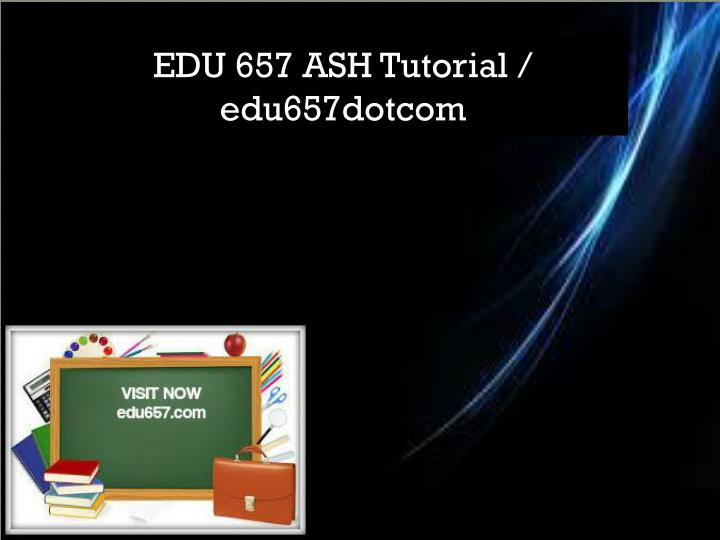 EDU 657 ASH Tutorial / edu657dotcom
