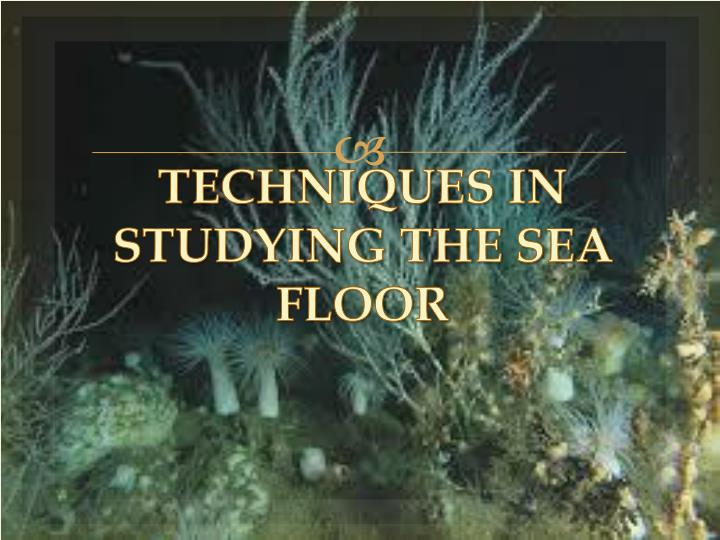 Techniques in studying the sea floor