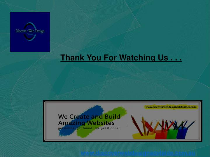 Thank You For Watching Us . . .