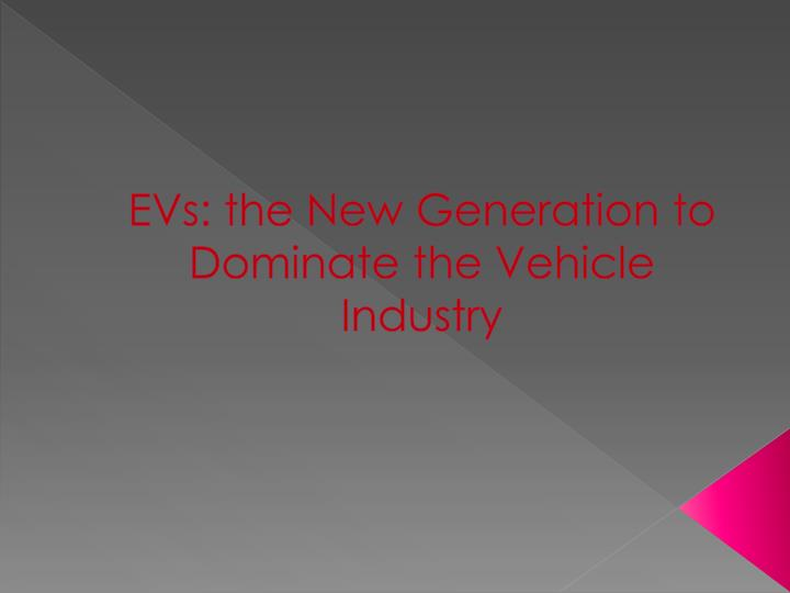evs the new generation to dominate the vehicle industry n.