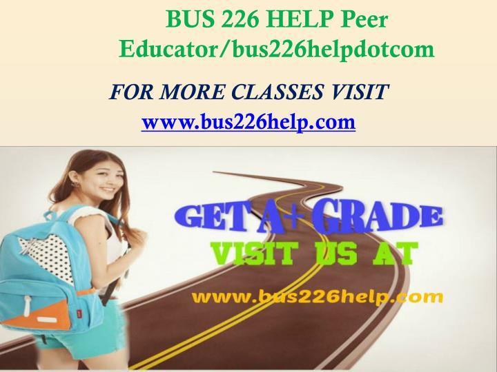 BUS 226 HELP Peer Educator/bus226helpdotcom