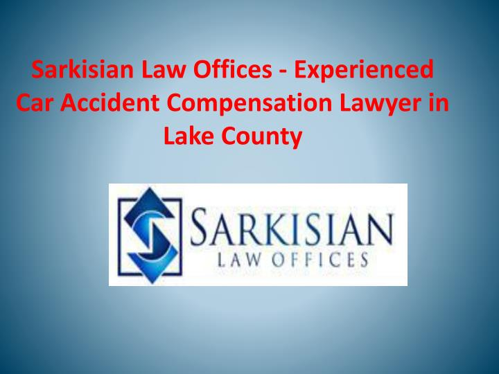 sarkisian law offices experienced car accident compensation lawyer in lake county n.