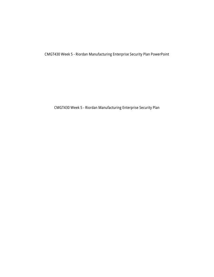 CMGT430 Week 5 - Riordan Manufacturing Enterprise Security Plan PowerPoint