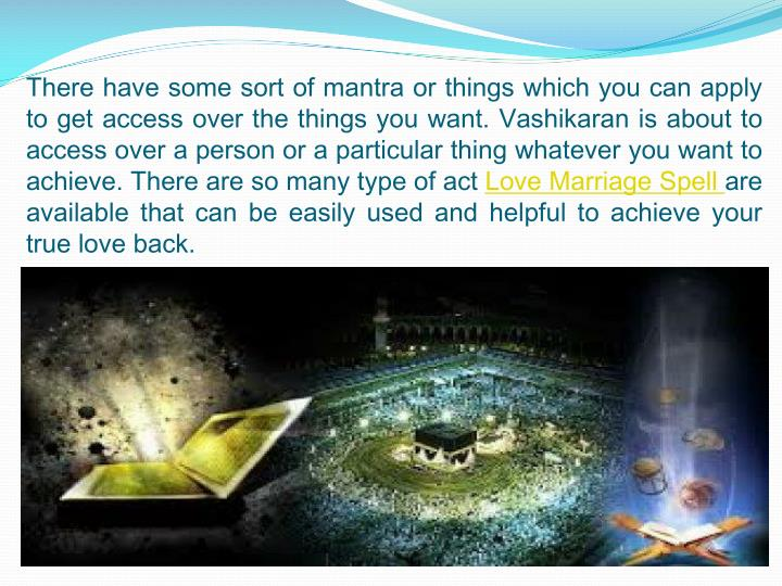 There have some sort of mantra or things which you can apply to get access over the things you want....