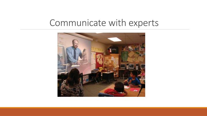 Communicate with experts
