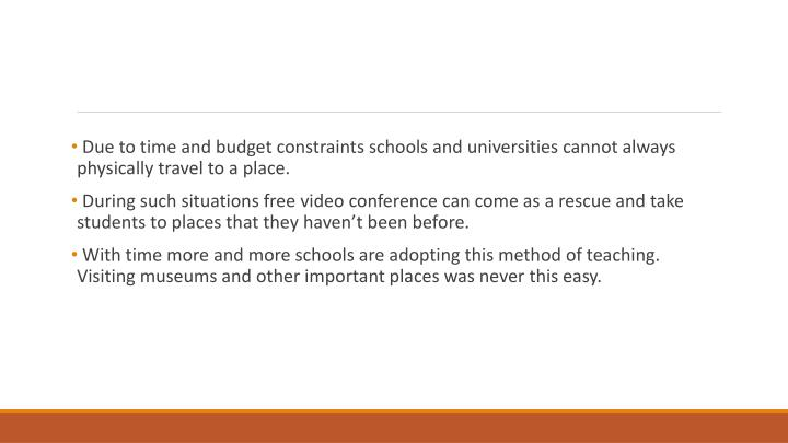 Due to time and budget constraints schools and universities cannot always physically travel to a place.