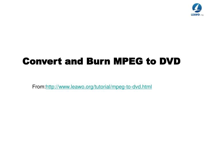 374cf7170 PPT - Convert and Burn MPEG to DVD PowerPoint Presentation - ID 7247408