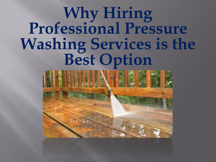 Why hiring professional pressure washing services is the best option