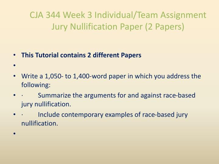 team assignment jury nullification paper essay 344 week 1 individual assignment disparity and discrimination essay cja 344 week 1  344 week 3 individual/team assignment jury nullification paper.