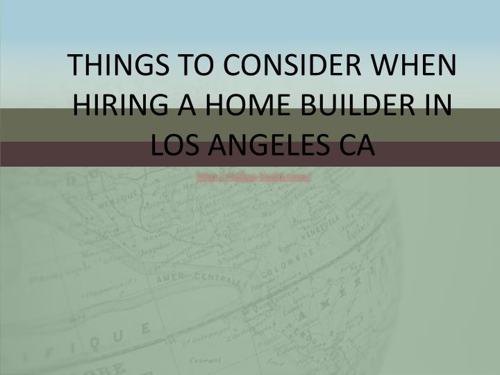things to consider when hiring a home builder in los angeles ca n.