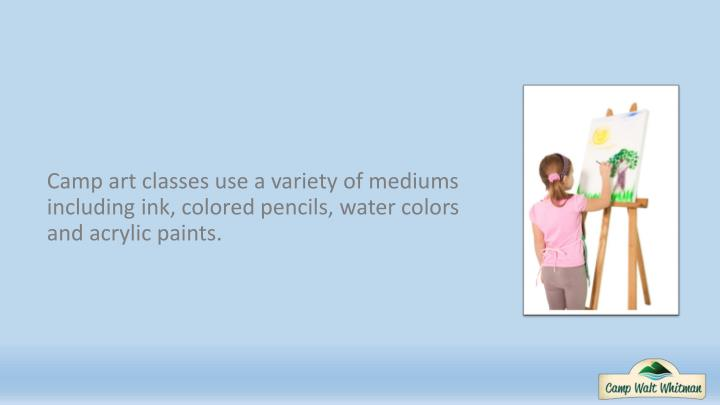 Camp art classes use a variety of mediums including ink, colored pencils, water colors and acrylic